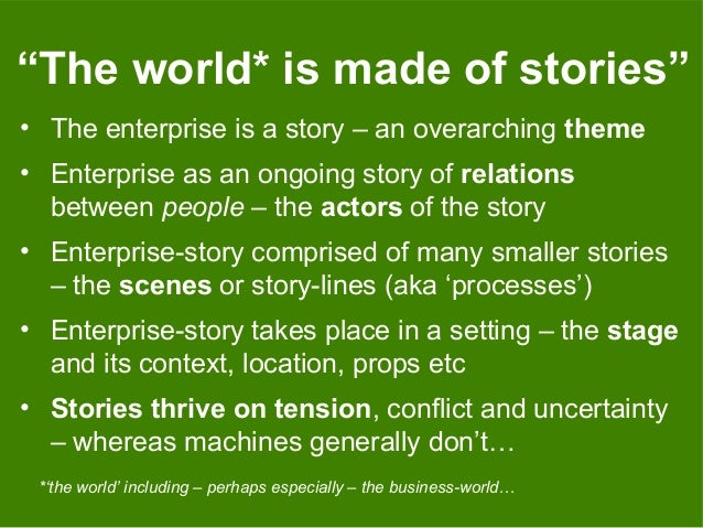 """""""The world* is made of stories"""" • The enterprise is a story – an overarching theme • Enterprise as an ongoing story of rel..."""