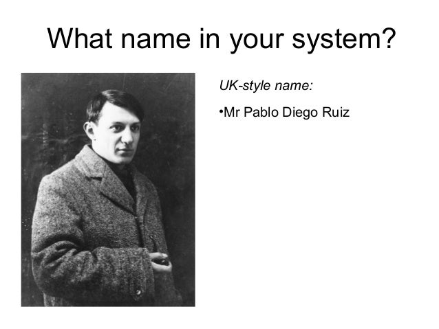 What name in your system? UK-style name: •Mr Pablo Diego Ruiz