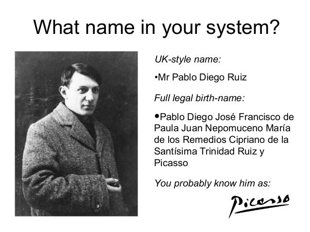 What name in your system? UK-style name: •Mr Pablo Diego Ruiz Full legal birth-name: •Pablo Diego José Francisco de Paula ...