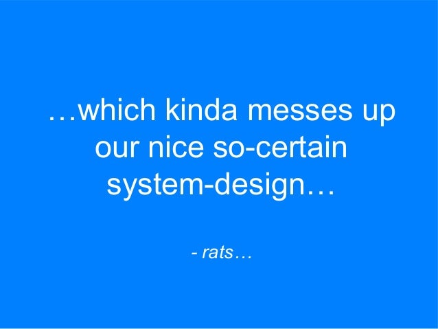 …which kinda messes up our nice so-certain system-design… - rats…