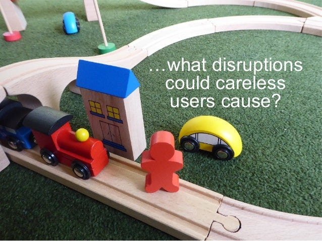 …what disruptions could careless users cause?