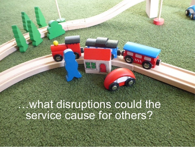 …what disruptions could the service cause for others?