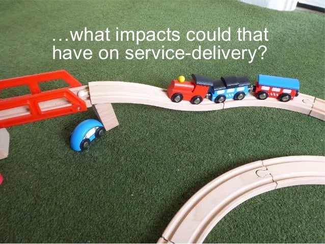 …what impacts could that have on service-delivery?