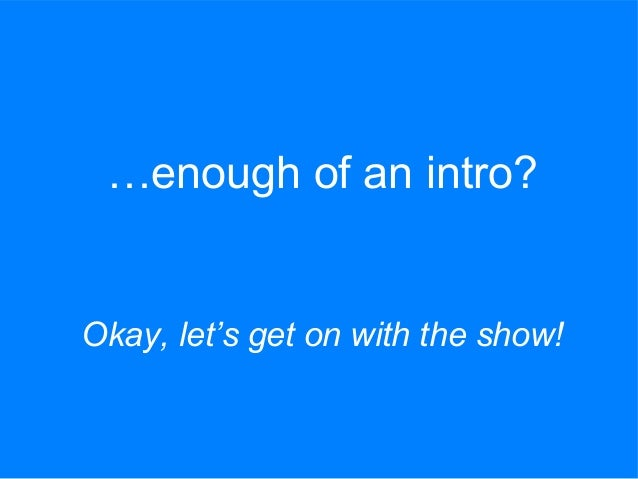 …enough of an intro? Okay, let's get on with the show!