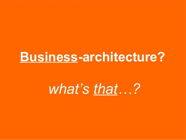what's that…? Business-architecture?