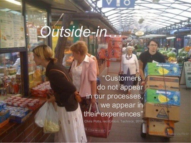 """Outside-in… CC-BY Fretro via Flickr """"Customers do not appear in our processes, we appear in their experiences"""" Chris Potts..."""