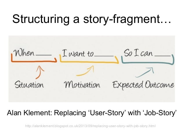 Alan Klement: Replacing 'User-Story' with 'Job-Story' Structuring a story-fragment… http://alanklement.blogspot.co.uk/2013...