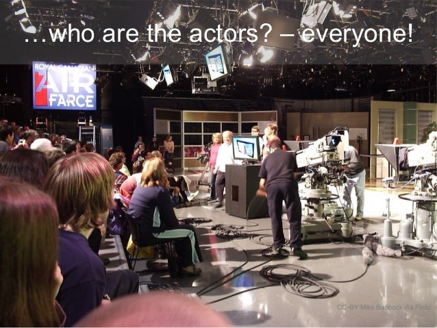 …who are the actors? – everyone! CC-BY Mike Babcock via Flickr