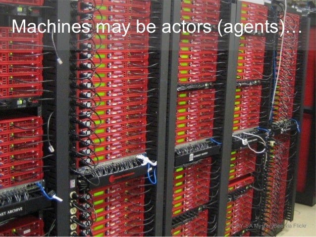 Machines may be actors (agents)… CC-BY-SA MysteryBee via Flickr