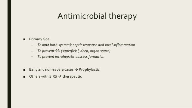 Antimicrobial therapy ■ Primary Goal – To limit both systemic septic response and local inflammation – To prevent SSI (sup...