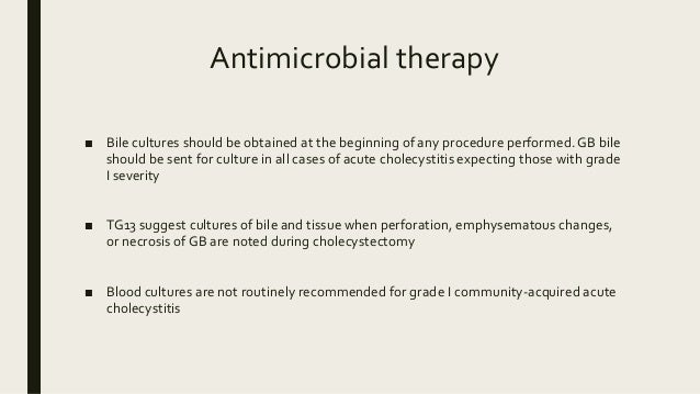 Antimicrobial therapy ■ Bile cultures should be obtained at the beginning of any procedure performed. GB bile should be se...