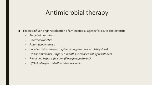 Antimicrobial therapy ■ Factors influencing the selection of antimicrobial agents for acute cholecystitis – Targeted organ...