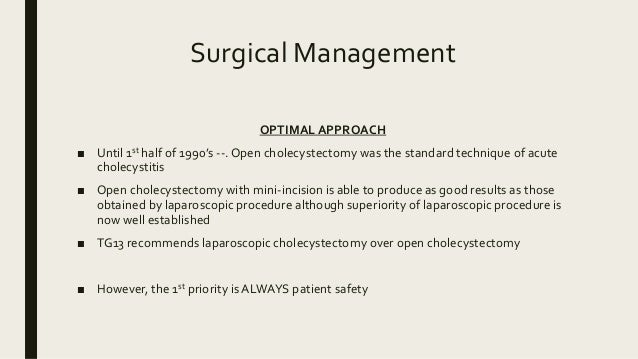 Surgical Management OPTIMAL APPROACH ■ Until 1st half of 1990's --.Open cholecystectomy was the standard technique of acut...