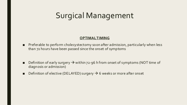 Surgical Management OPTIMALTIMING ■ Preferable to perform cholecystectomy soon after admission, particularly when less tha...