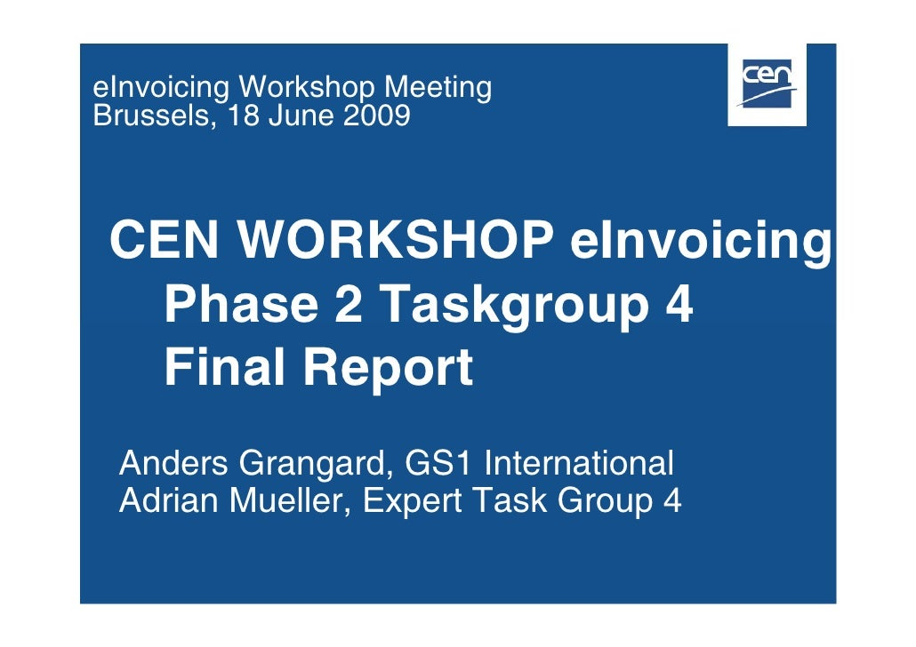 eInvoicing Workshop Meeting Brussels, 18 June 2009     CEN WORKSHOP eInvoicing   Phase 2 Taskgroup 4   Final Report  Ander...