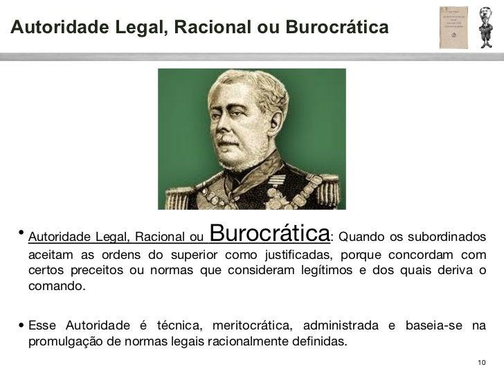 Autoridade Legal, Racional ou Burocrática                              Burocrática• Autoridade Legal, Racional ou         ...