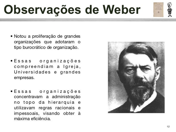 Observações de Weber• Notou a proliferação de grandes  organizações que adotaram o  tipo burocrático de organização.•Essas...