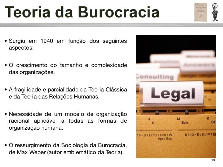 Teoria da Burocracia• Surgiu em 1940 em função dos seguintes  aspectos:• O crescimento do tamanho e complexidade  das orga...