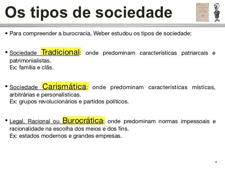 Os tipos de sociedade• Para compreender a burocracia, Weber estudou os tipos de sociedade:• Sociedade Tradicional: onde pr...