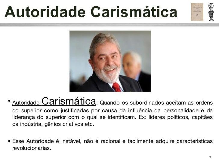 Autoridade Carismática• Autoridade Carismática              : Quando os subordinados aceitam as ordens  do superior como j...