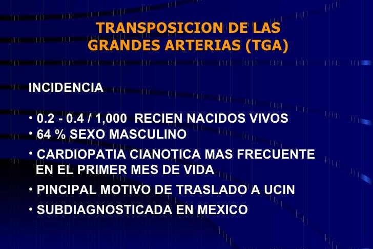 TRANSPOSICION DE LAS GRANDES ARTERIAS (TGA) <ul><li>INCIDENCIA </li></ul><ul><li>0.2 - 0.4 / 1,000  RECIEN NACIDOS VIVOS <...