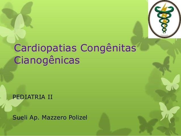 Cardiopatias Congênitas Cianogênicas PEDIATRIA II Sueli Ap. Mazzero Polizel