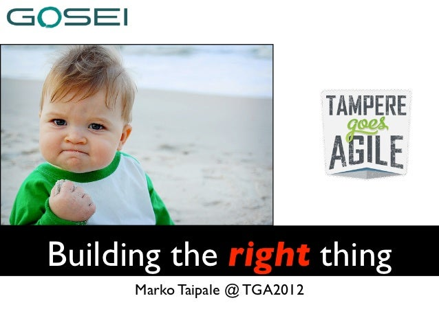 Building the right thing      Marko Taipale @ TGA2012