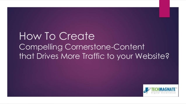 How To Create Compelling Cornerstone-Content that Drives More Traffic to your Website?