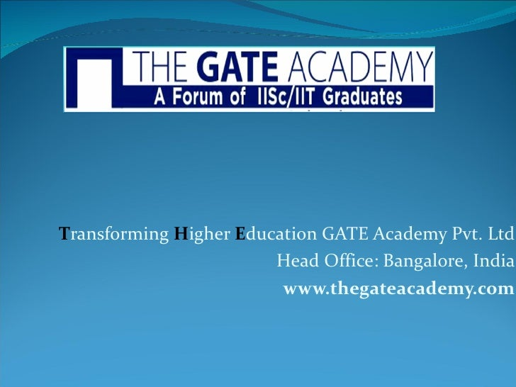 T ransforming  H igher  E ducation GATE Academy Pvt. Ltd Head Office: Bangalore, India www.thegateacademy.com