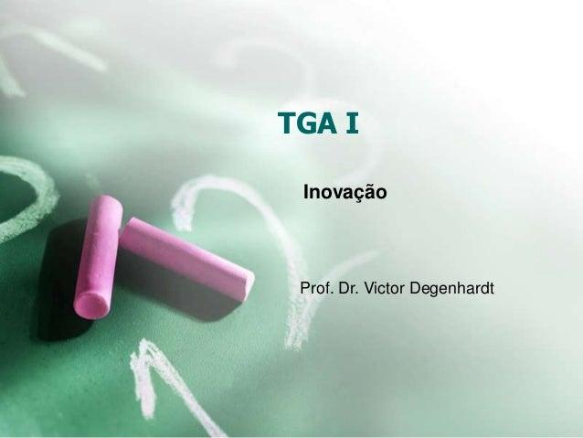 TGA I Inovação Prof. Dr. Victor Degenhardt