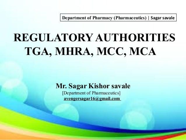 REGULATORY AUTHORITIES TGA, MHRA, MCC, MCA Mr. Sagar Kishor savale [Department of Pharmaceutics] avengersagar16@gmail.com ...