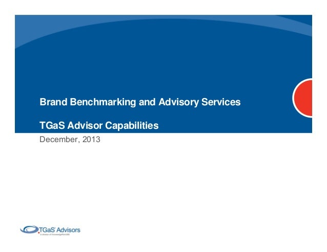 Brand Benchmarking and Advisory Services TGaS Advisor Capabilities December, 2013