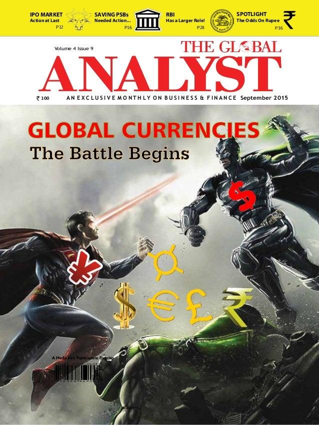 1The Global Analyst | SEPTEMBER 2015 | A N E X C L U S I V E M O N T H L Y O N B u s i n e s s & F i n a n c e A Media Fiv...