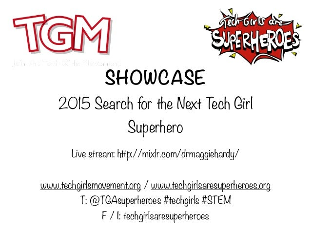 SHOWCASE 2015 Search for the Next Tech Girl Superhero Live stream: http://mixlr.com/drmaggiehardy/ www.techgirlsmovement.o...