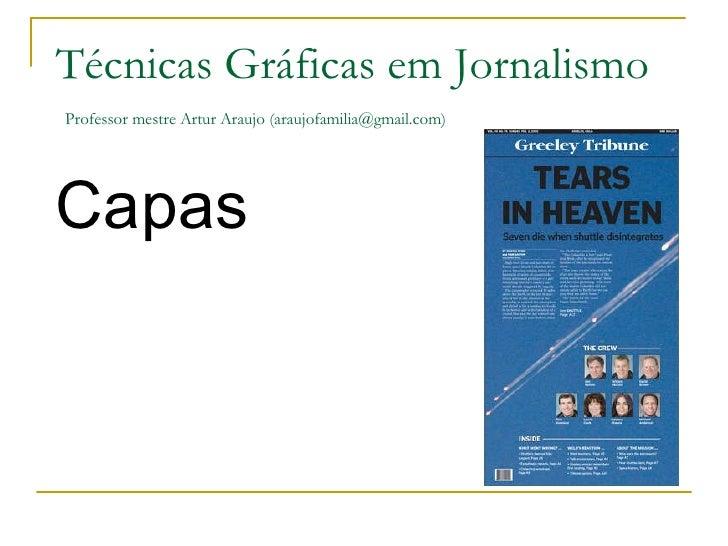 Capas Técnicas Gráficas em Jornalismo   Professor mestre Artur Araujo (araujofamilia@gmail.com)