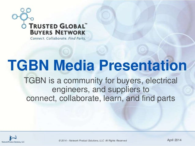 TGBN Media Presentation TGBN is a community for buyers, electrical engineers, and suppliers to connect, collaborate, learn...