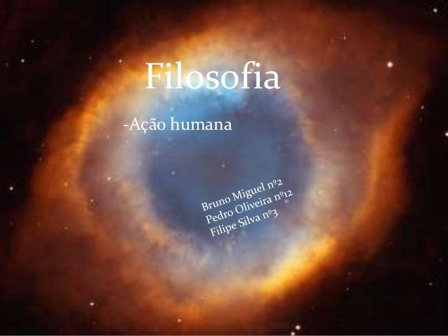 Filosofia A ação humana  -Ação humana