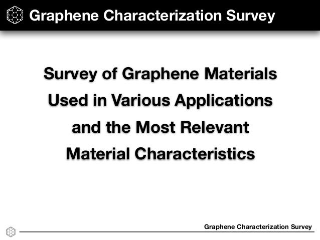 Graphene Characterization Survey Survey of Graphene Materials Used in Various Applications and the Most Relevant Material ...