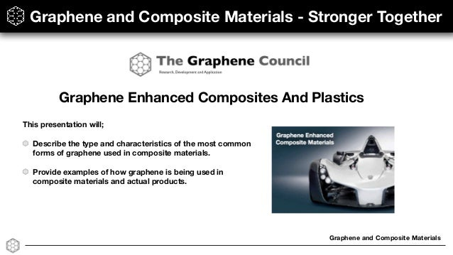 Graphene and Composite Materials Graphene and Composite Materials - Stronger Together This presentation will; Describe the...