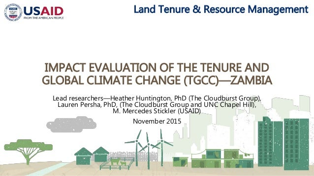 Land Tenure & Resource Management IMPACT EVALUATION OF THE TENURE AND GLOBAL CLIMATE CHANGE (TGCC)—ZAMBIA Lead researchers...