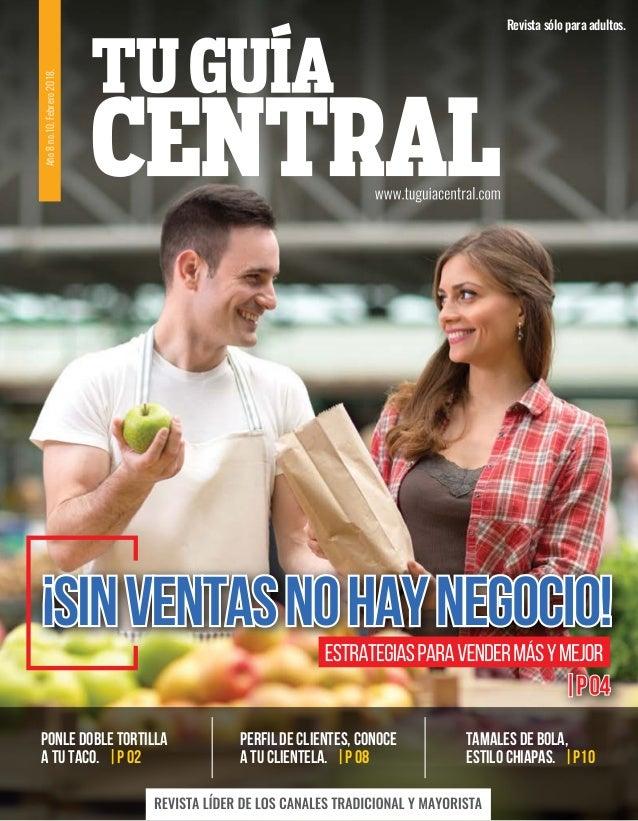 Revista sólo para adultos. Ponle doble tortilla a tu Taco. |P 02 TAMALES DE BOLA, estilo Chiapas. |P10 Perfil de clientes,...