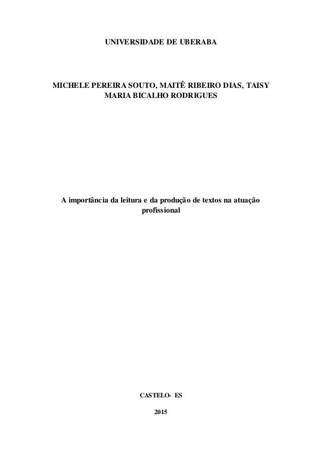 UNIVERSIDADE DE UBERABA MICHELE PEREIRA SOUTO, MAITÊ RIBEIRO DIAS, TAISY MARIA BICALHO RODRIGUES A importância da leitura ...