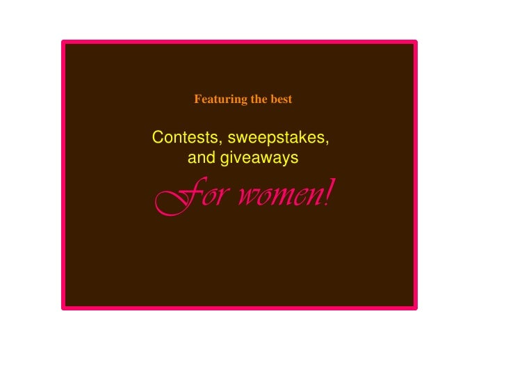 Featuring the best<br />Contests, sweepstakes, <br />and giveaways<br />For women!<br />