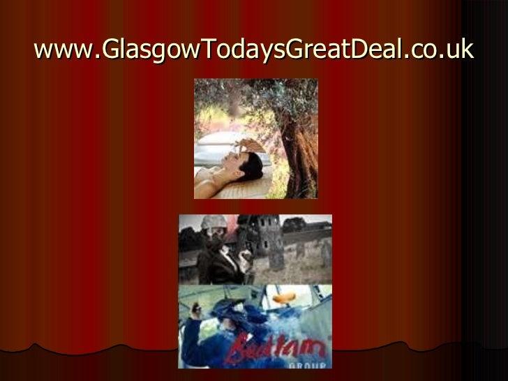 http://www.glasgowtodaysgreatdeal.co.uk Slide 2