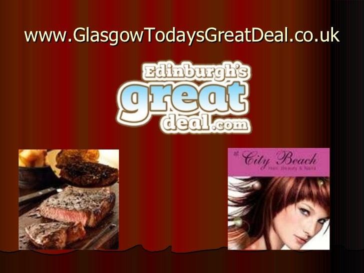 http://www.glasgowtodaysgreatdeal.co.uk Slide 3