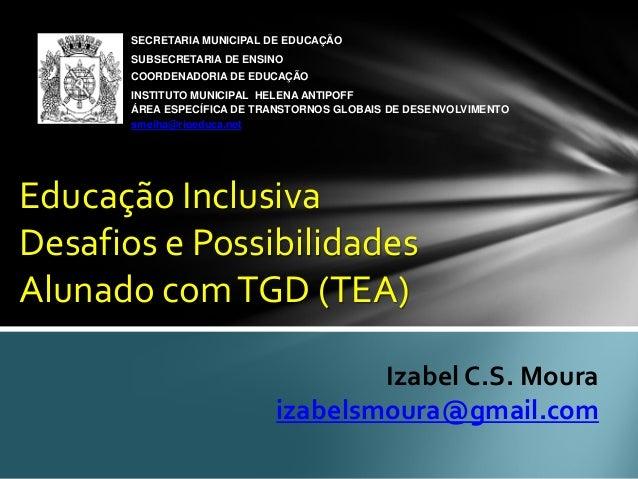 Izabel C.S. Moura  izabelsmoura@gmail.com  SECRETARIA MUNICIPAL DE EDUCAÇÃO  SUBSECRETARIA DE ENSINO  COORDENADORIA DE EDU...