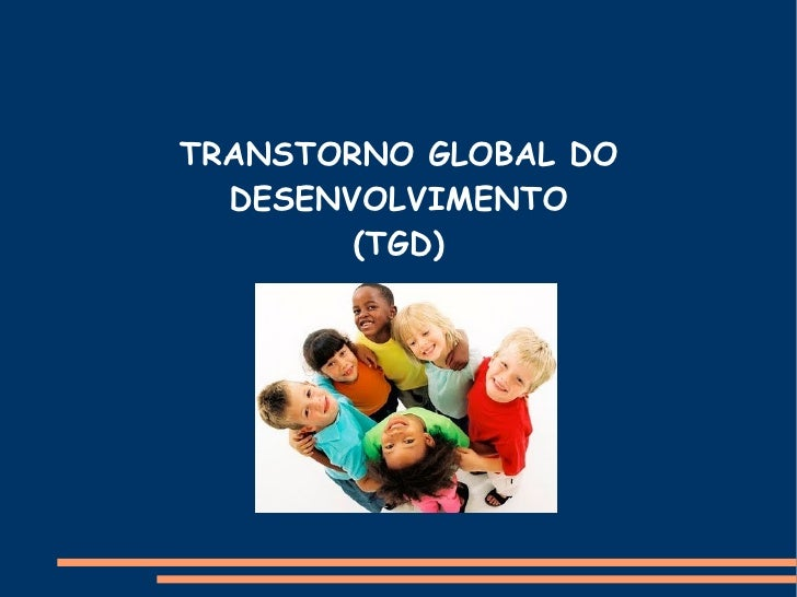 TRANSTORNO GLOBAL DO  DESENVOLVIMENTO        (TGD)