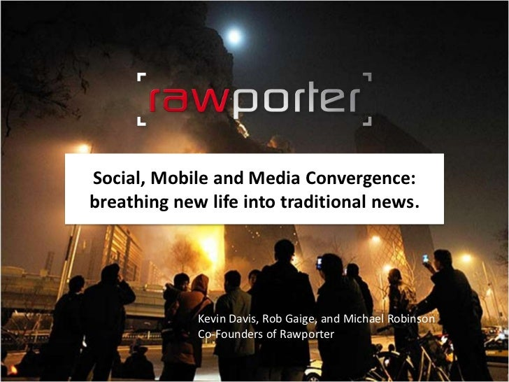 Social, Mobile and Media Convergence:breathing new life into traditional news.             Kevin Davis, Rob Gaige, and Mic...