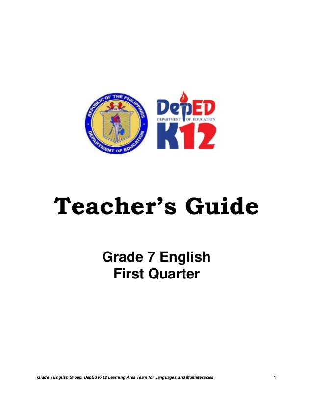 Grade 7 English Group, DepEd K-12 Learning Area Team for Languages and Multiliteracies 1Teacher's GuideGrade 7 EnglishFirs...