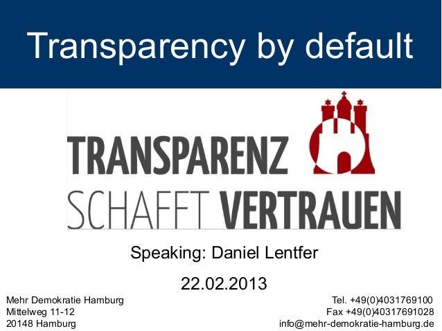 Transparency by default                          Speaking: Daniel Lentfer                                22.02.2013Mehr De...